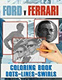 Ford V Ferrari Dots Lines Swirls Coloring Book: Ford V Ferrari Premium New Kind Dots Lines Swirls Activity Books For Adult And Kid (Unofficial High Quality)
