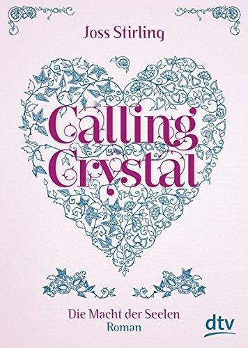 Calling Crystal, Die Macht der Seelen 3: Roman