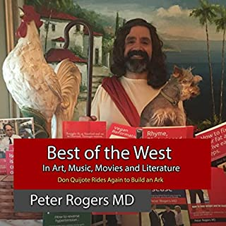 Best of the West in Art, Music, Movies and Literature: Don Quijote Rides Again to Build an Ark.                   By:                                                                                                                                 Peter Rogers MD                               Narrated by:                                                                                                                                 Peter Rogers                      Length: 6 hrs and 55 mins     Not rated yet     Overall 0.0