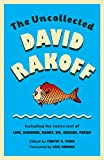 The Uncollected David Rakoff: Including the entire text of Love, Dishonor, Marry, Die, Cherish, Perish (Anchor Books Original)