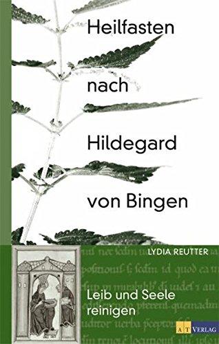 Heilfasten nach Hildegard von Bingen: Leib und Seele reinigen