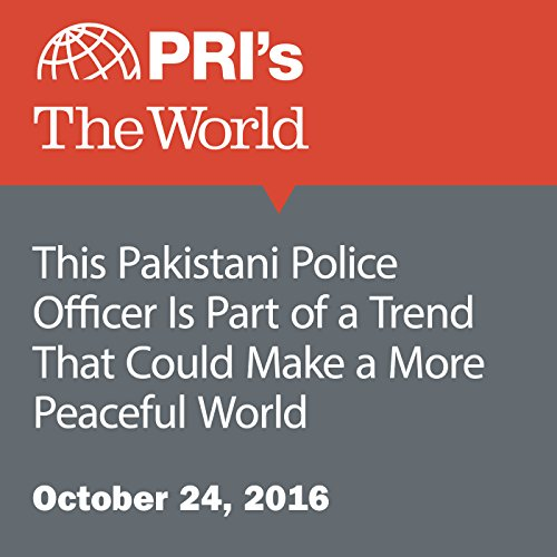 This Pakistani Police Officer Is Part of a Trend That Could Make a More Peaceful World cover art