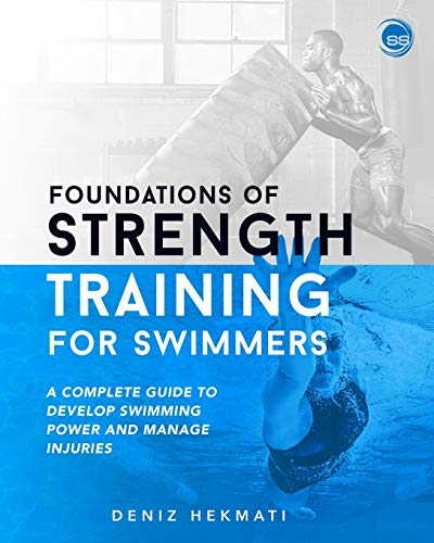 Foundations of Strength Training for Swimmers: A complete guide to develop swimming power and manage injuries
