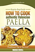 How To Cook Authentic Valencian Paella by Maria Brull (2014-03-17)