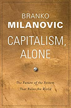 Capitalism, Alone: The Future of the System That Rules the World by [Branko Milanovic]