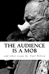 The Audience is a Mob and Other Essays by Carl Nelson Paperback