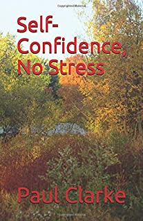 Self-Confidence, No Stress: The Opposite to Feel the Fear and Do It Anyway