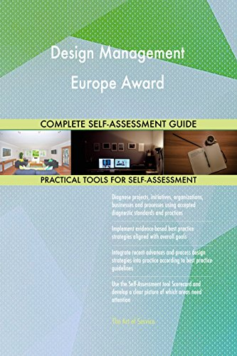 Design Management Europe Award All-Inclusive Self-Assessment - More than 720 Success Criteria, Instant Visual Insights, Comprehensive Spreadsheet Dashboard, Auto-Prioritized for Quick Results