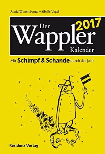 Der Wappler Kalender 2017: Mit Schimpf & Schande durch das Jahr