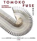 Tomoko Fuse. La regina degli origami. Ediz. illustrata