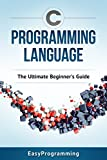 C Programming: Language: The ULtimate Beginner's Guide (English Edition)