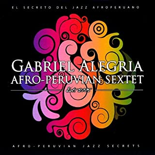 Afro-Peruvian Jazz Secrets by Gabriel Afro-Pervuain Sextet Alegria