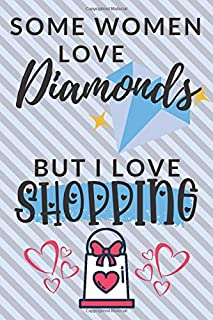Some Women Love Diamonds But I Love Shopping: Unique Novelty Gift For Shopaholic: Lined Notebook