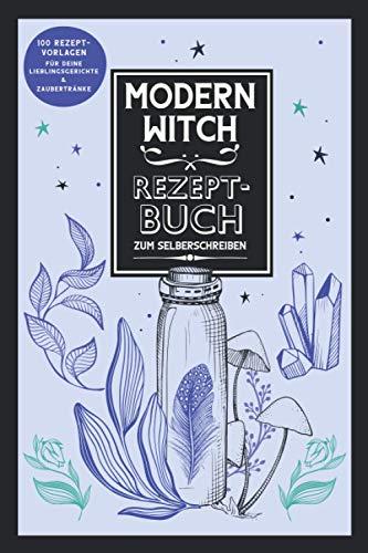 Modern Witch Rezeptbuch zum Selberschreiben: Hexen-Kochbuch mit 100 Vorlagen für deine Lieblingsrezepte & Zaubertränke