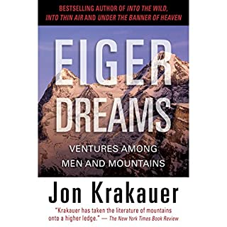 Eiger Dreams     Ventures Among Men and Mountains              By:                                                                                                                                 Jon Krakauer                               Narrated by:                                                                                                                                 Philip Franklin                      Length: 8 hrs and 42 mins     223 ratings     Overall 4.6