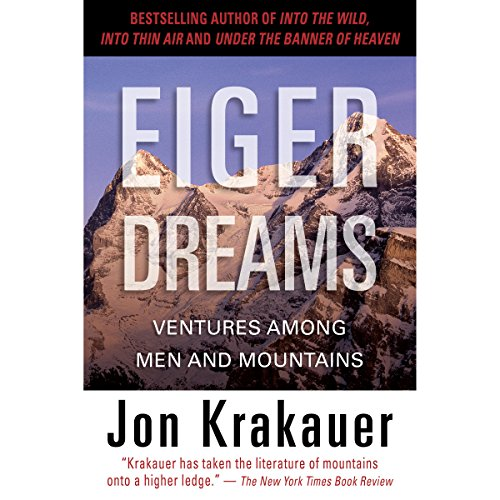 Eiger Dreams     Ventures Among Men and Mountains              Written by:                                                                                                                                 Jon Krakauer                               Narrated by:                                                                                                                                 Philip Franklin                      Length: 8 hrs and 42 mins     9 ratings     Overall 4.1