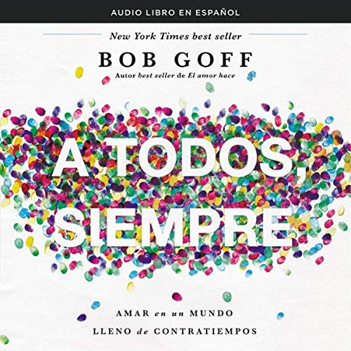 A todos, siempre [Everyone, Always]     Amar en un mundo lleno de contratiempos y gente difícil [Love in a World Full of Setbacks and Difficult People]              By:                                                                                                                                 Bob Goff                           Length: Not Yet Known     Not rated yet     Overall 0.0