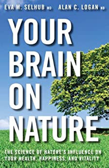 Your Brain On Nature: Become Smarter, Happier, and More Productive, While Protecting Your Brain Health for Life by [Eva  M. Selhub, Alan  C. Logan]