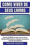 COMO VIVER DOS SEUS LIVROS. GERAR 1000 DÓLARES OU MAIS COM OS LIVROS. GANHE DINHEIRO COM AMAZÔNIA MESMO QUE SEJA UM INICIANTE.: GANHE UM SALÁRIO EXTRA TODOS OS MESES (Portuguese Edition)
