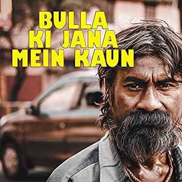 Bulla Ki Jana Mein Kaun