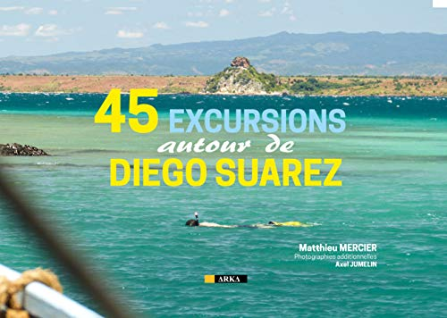 45 Excursions autour de DIEGO SUAREZ, MADAGASCAR (French Edition)