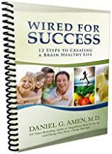 Wired For Success: 12 Steps to Creating a Brain Healthy Life and Enhancing Everything You Do