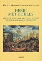 Herri Met De Bles: Studies and Explorations of the World Landscape Tradition (Museums at the Crossroads, 3)