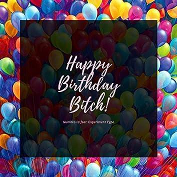 Happy Birthday Bitch! (feat. Experiment Typo)