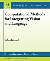 Computational Methods for Integrating Vision and Language (Synthesis Lectures on Computer Vision)