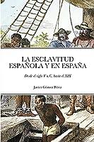 La Esclavitud Española Y En España: Desde el siglo V a.C. hasta el XIX