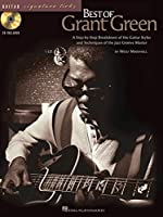 The Best of Grant Green: A Step-By-Step Breakdown of the Guitar Styles and Techniques of the Jazz Groove Master (Guitar Signature Licks)