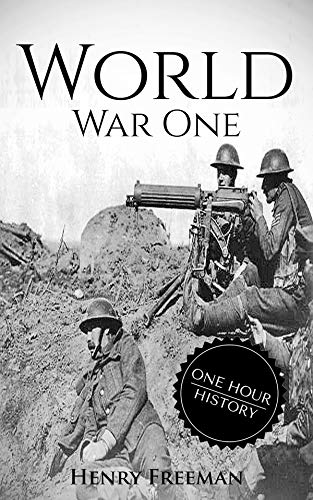 World War 1: A History From Beginning to End (English Edition)