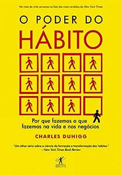 O poder do hábito: Por que fazemos o que fazemos na vida e nos negócios por [Charles Duhigg, Rafael Mantovani]