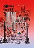 Bulgari Roma. Racconti di viaggio e di bellezza. Ediz. illustrata (Progetti speciali Rizzoli)