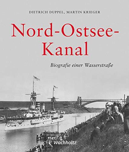 Nord-Ostsee-Kanal: Biografie einer Wasserstraße