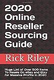 2020 Online Reseller Sourcing Guide: Huge List of Over 500 Items To Resale On eBay and Etsy for Massive Profits in 2020 (Ebay Selling Secrets, Online Reseller Sourcing Guide, How to Resell in 2020)
