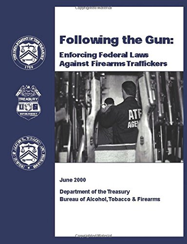 Following the Gun: Enforcing Federal Laws Against Firearms Traffickers