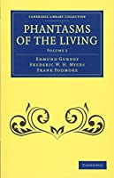 Phantasms of the Living (Cambridge Library Collection - Spiritualism and Esoteric Knowledge)