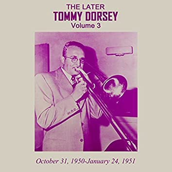 The Later Tommy Dorsey, Vol. 3