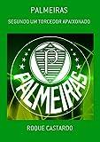 PALMEIRAS - SEGUNDO UM TORCEDOR APAIXONADO (Portuguese Edition)