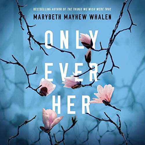 Only Ever Her Audiobook By Marybeth Mayhew Whalen cover art