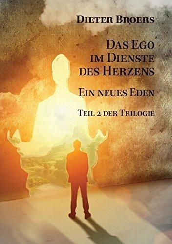 Das Ego im Dienste des Herzens: Ein neues Eden: Ein neues Eden Tl. 2 der Trilogie