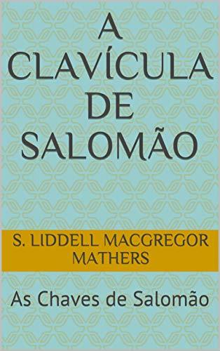 A Clavícula de Salomão: As Chaves de Salomão