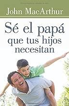 Sé el papá que tus hijos necesitan (Spanish Edition)