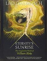 Eternity's Sunrise: The Imaginative World of William Blake