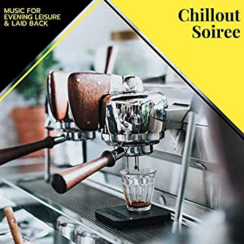 Chillout Soiree - Music For Evening Leisure & Laid Back