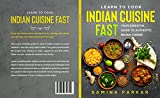 Learn to Cook Indian Cuisine FAST: Your Essential Guide to Authentic Indian Cuisine