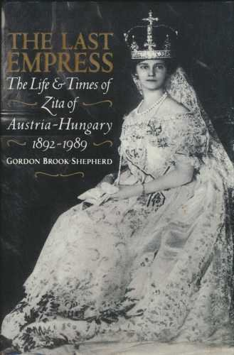 The last empress: The life and times of Zita of Austria-Hungary, 1892-1989