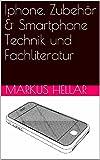 Iphone, Zubehör & Smartphone Technik und Fachliteratur (German Edition)