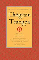 The Collected Works of Choegyam Trungpa, Volume 9: True Command - Glimpses of Realization - Shambhala Warrior Slogans - The Teacup and the Skullcup - Smile at Fear - The Mishap Lineage - Selected Writings